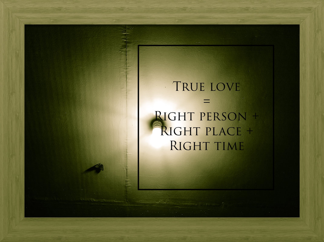 True Love Equals Right Person Plus Right Place Plus Right Time