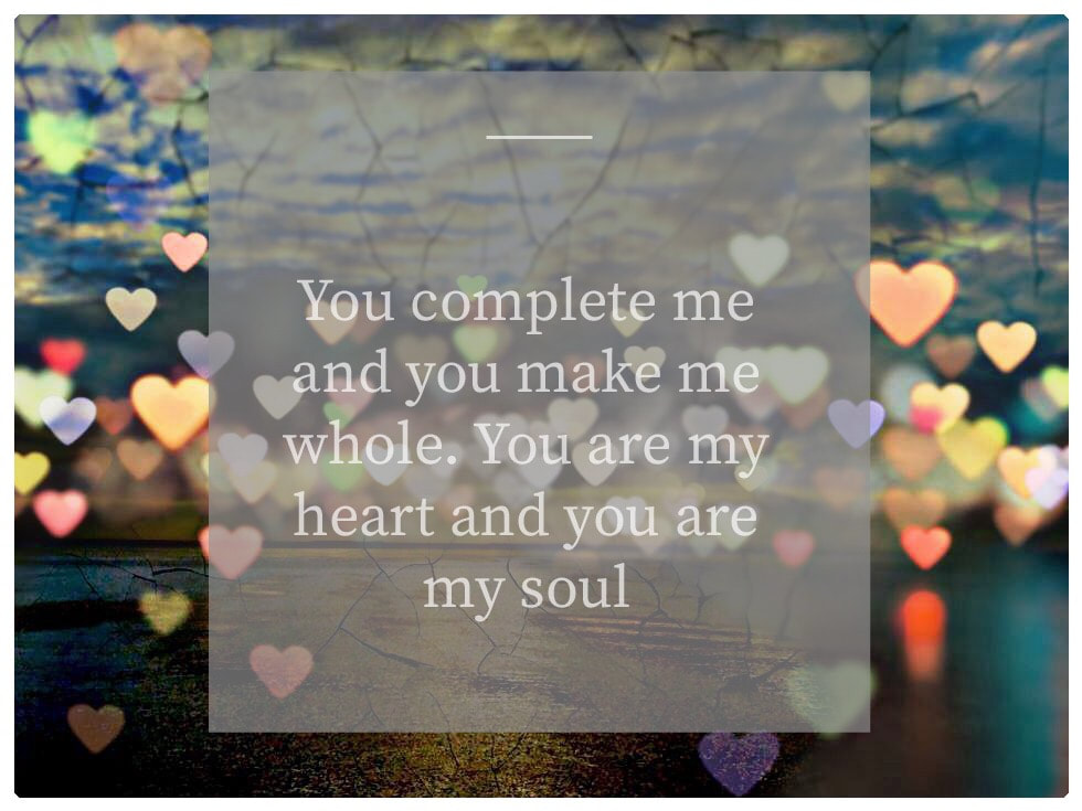 Love Notes - You Complete Me And You Make Me Whole Coz You Are My Heart And You Are My Soul